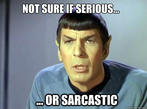 Funny Memes Sarcastic : Star trek: mr. spock not sure if serious or sarcastic star trek