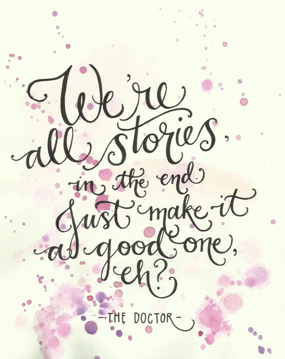 Were All Stories In The End Doctor Who Hand Lettered Quote