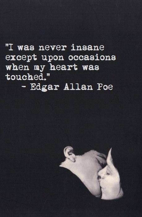 i wasn t insane until i found you < quotes edgar edgar allen poe has such beautiful work i was never insane except for occasion when my heart is irked