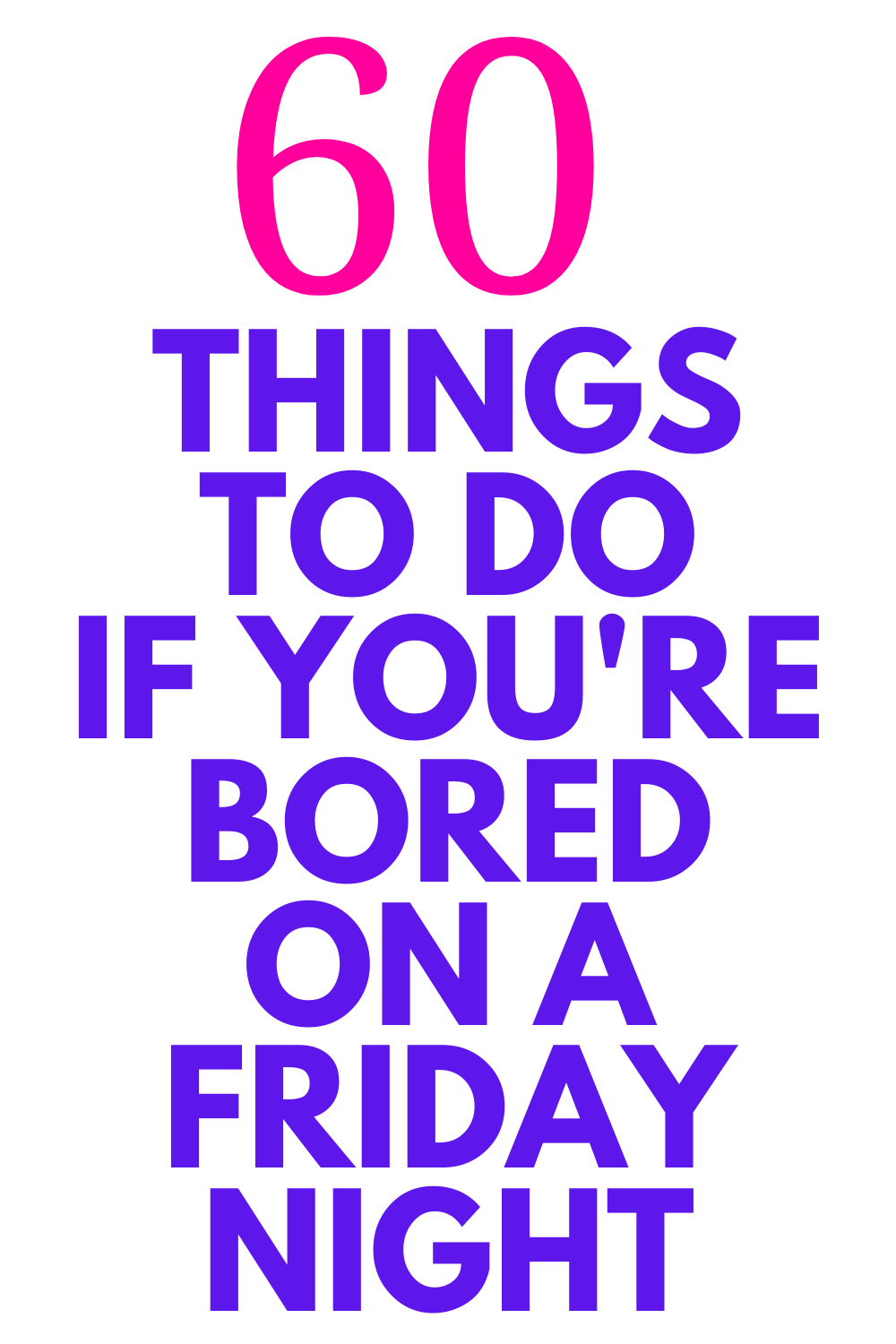 60 Things To Do If You Re Bored On A Friday Night Friday Night Family Fun Night Family Game Night
