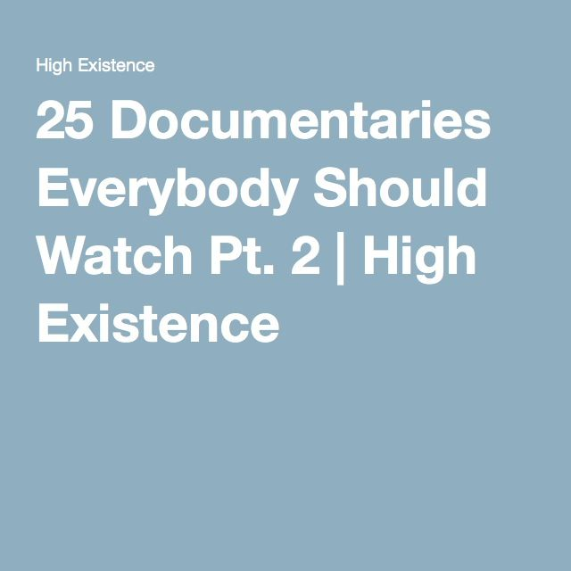 25 Documentaries Everybody Should Watch Pt. 2 | High Existence