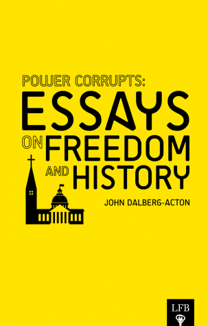 Power Corrupts Essays On Freedom And History By John Dalberg  Power Corrupts Essays On Freedom And History By John Dalberg Argumentative Essay Thesis Example also Thesis Persuasive Essay  Example Of Essay Writing In English