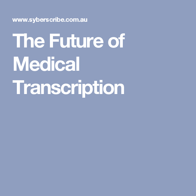 The Future Of Medical Transcription Syberscribe Pinterest