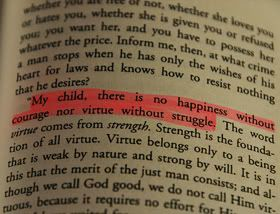My child there is no happiness without courage nor virtue