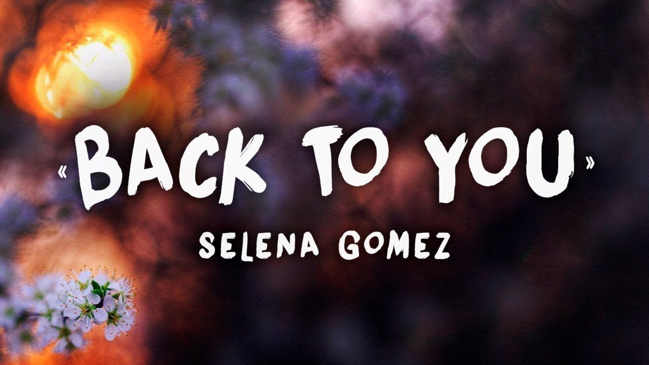 Selena Gomez Back To You Lyrics From 13 Reasons Why With