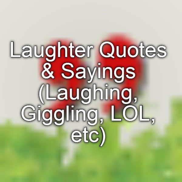 Laughter Quotes & Sayings (Laughing, Giggling, LOL, etc)