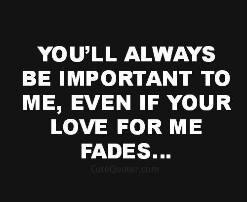 Love Fades Quotes Brilliant If Ur Love Fades I Be Still Falln  Love  Pinterest  Deep Thoughts