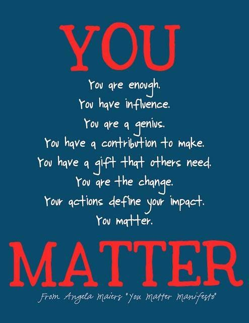 You Matter With Images Teacher Quotes Classroom Quotes