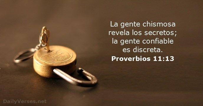 La gente chismosa revela los secretos; la gente confiable es discreta.