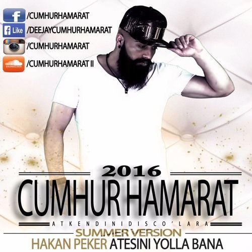 Hakan Peker Atesini Yolla Bana Cumhur Hamarat Summer Version 2016 Latina Calisma Saglik