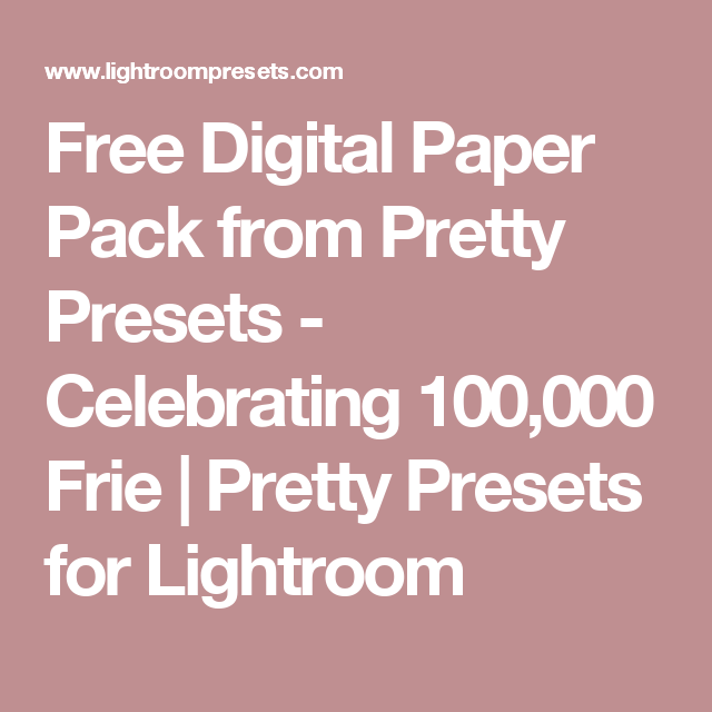 Free Digital Paper Pack from Pretty Presets - Celebrating 100,000 Frie | Pretty Presets for Lightroom