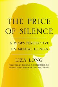 The Price of Silence: A Mom's Perspective on Mental Illness by Liza Long | 9781594632570 | Hardcover | Barnes & Noble