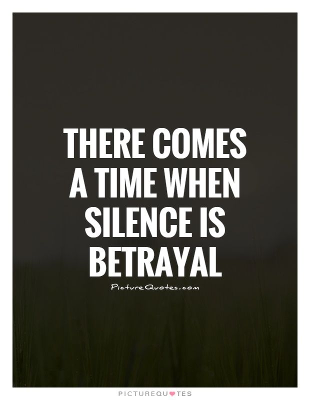 There Comes A Time When Silence Is Betrayal Picture Quotes