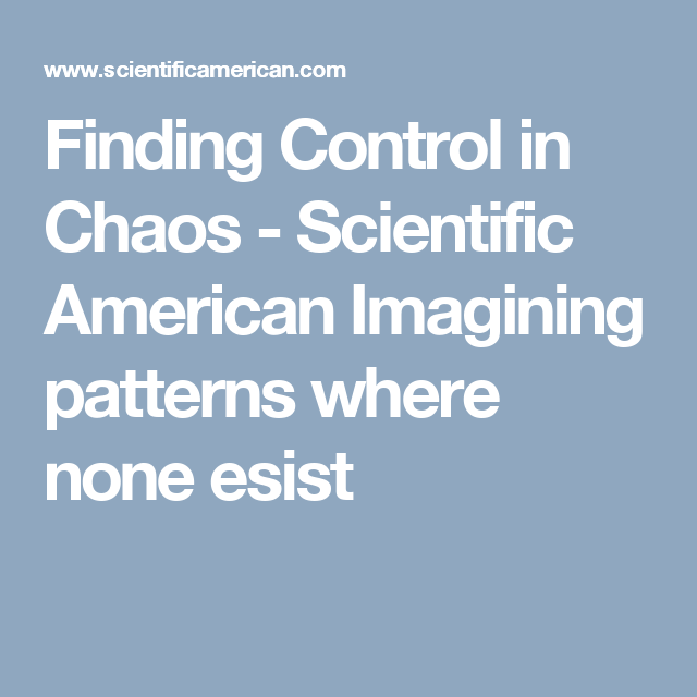 Finding Control in Chaos - Scientific American  Imagining patterns where none esist