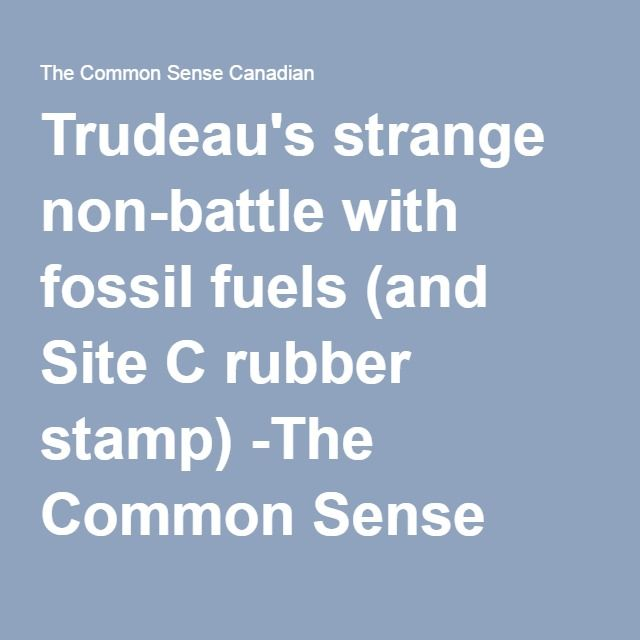 Trudeau's strange non-battle with fossil fuels (and Site C rubber stamp) -The Common Sense CanadianThe Common Sense Canadian