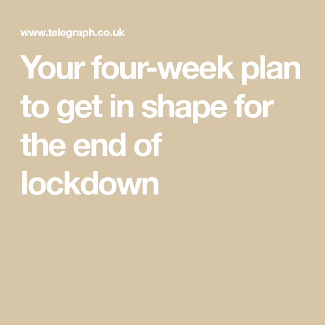 Your Four Week Plan To Get In Shape For The End Of Lockdown In 2021 Get In Shape How To Plan Health Fitness