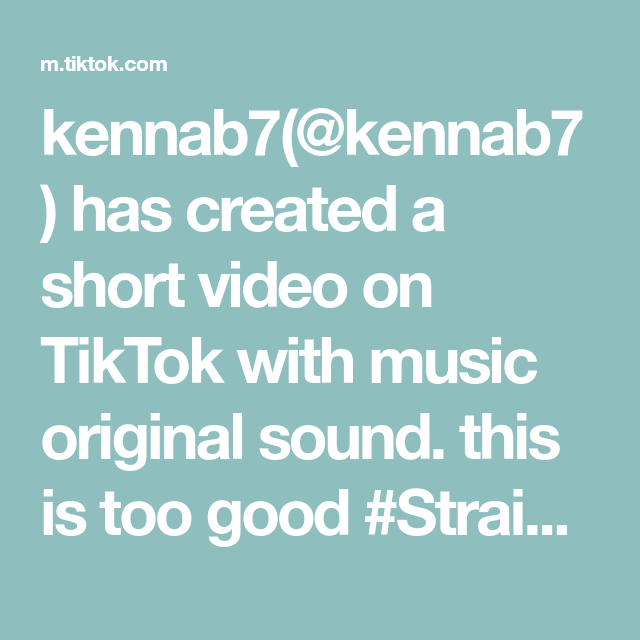 Kennab7 Kennab7 Has Created A Short Video On Tiktok With Music Original Sound This Is Too Good Straighttoh You Are The Father I Love You Baby The Originals