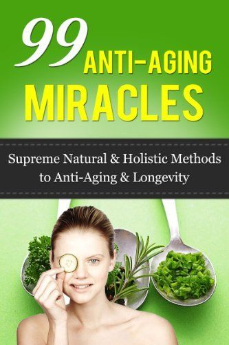 99 Anti Aging Miracles: Supreme Natural & Holistic Methods to Anti-Aging & Longevity by Robert Garcia, http://www.amazon.com/dp/B00GFFJRYY/ref=cm_sw_r_pi_dp_f5yHsb05JXHTD