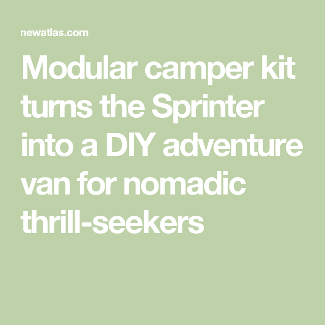 2071b404a8 Modular camper kit turns the Sprinter into a DIY adventure van for nomadic  thrill-seekers