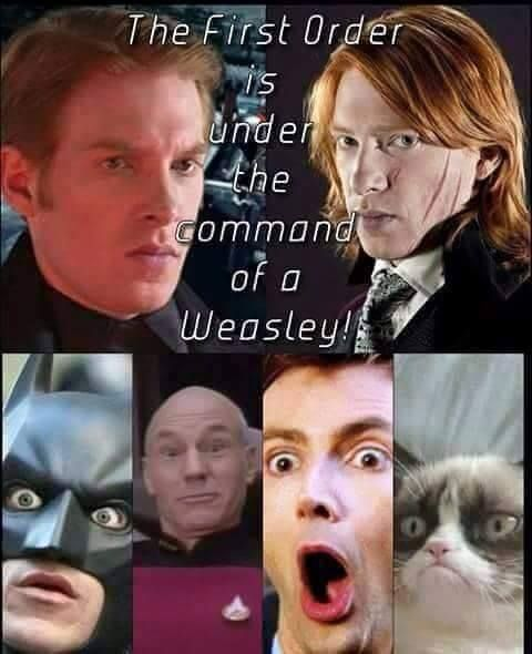The first order is under the command of a weasley!!