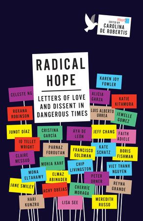 Radical Hopeis a collection of letters—to ancestors, to children five generations from now, to strangers in grocery lines, to any and all who feel weary and discouraged—written by award-winning novelists, poets, political thinkers, and activists. Provocative and inspiring,Radical Hopeoffers readers a kaleidoscopic view of the love and courage needed to navigate this time of upheaval, uncertainty, and fear, in view of the recent US presidential election.  Including letters by Junot Díaz...