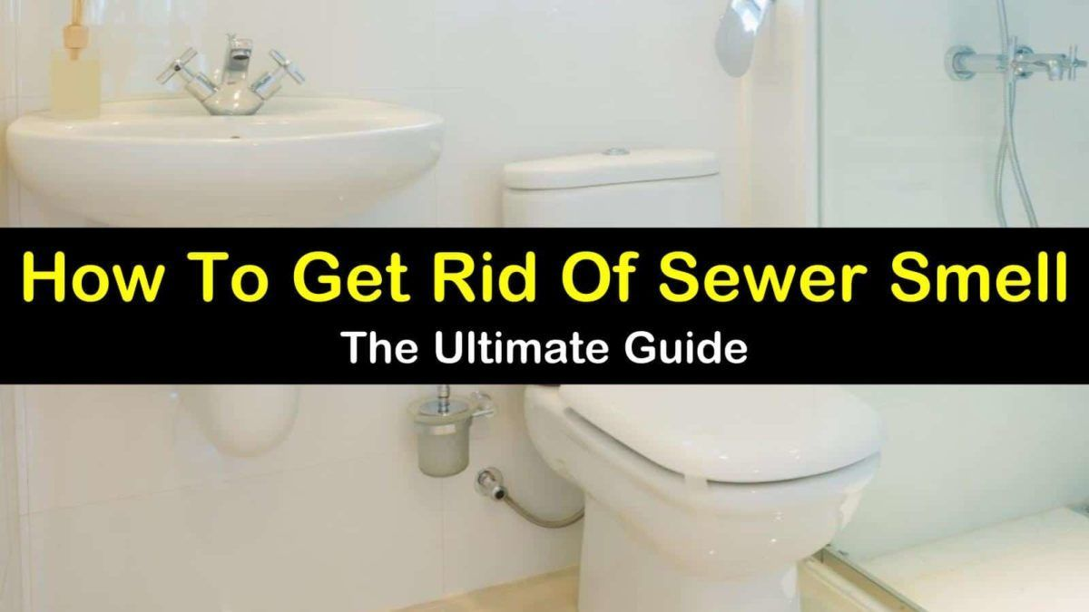 How To Get Rid Of Sewer Smell In Your House From