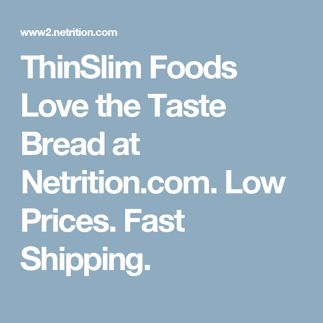 ThinSlim Foods Love the Taste Bread at Netrition.com. Low Prices. Fast Shipping.