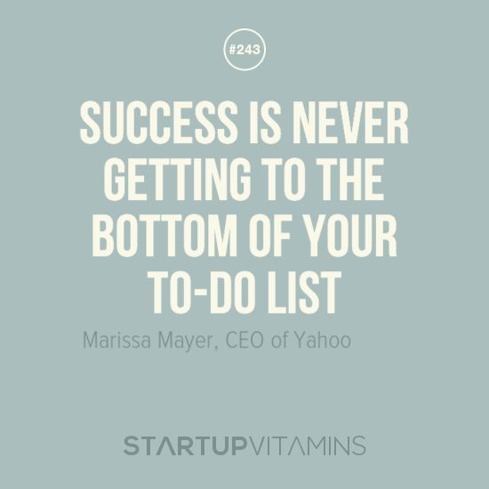 Success is never getting to the bottom of your to-do list - another word for to do list