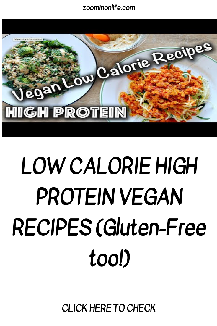Low Calorie High Protein Vegan Recipes Gluten Free Too High Protein Vegan Recipes Vegan Recipes Low Calorie Vegan Meals