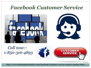 If you're a new Facebook user and are experiencing technical inconvenience with your Facebook account, then don't wander for the genuine assistance. By calling on Facebook Customer Service number 1-850-316-4893 to get the best possible solution to say goodbye to the whole host of your problems in no time. http://www.mailsupportnumber.com/facebook-customer-service-contact-number.html