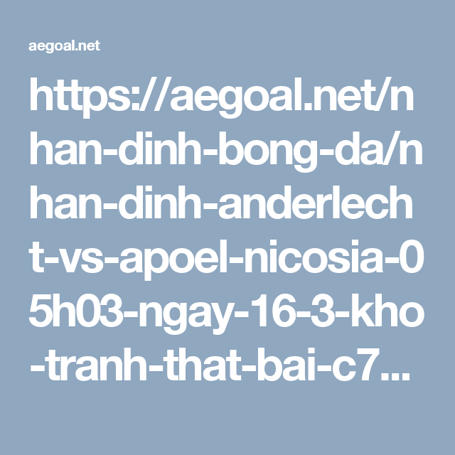 https://aegoal.net/nhan-dinh-bong-da/nhan-dinh-anderlecht-vs-apoel-nicosia-05h03-ngay-16-3-kho-tranh-that-bai-c7061.html