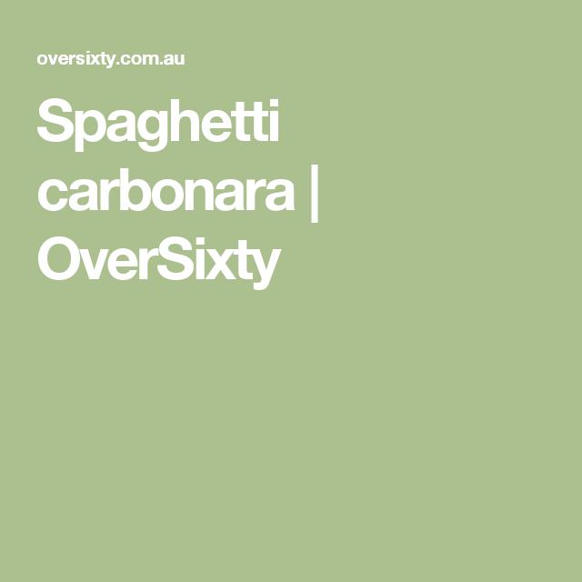 Spaghetti carbonara | OverSixty