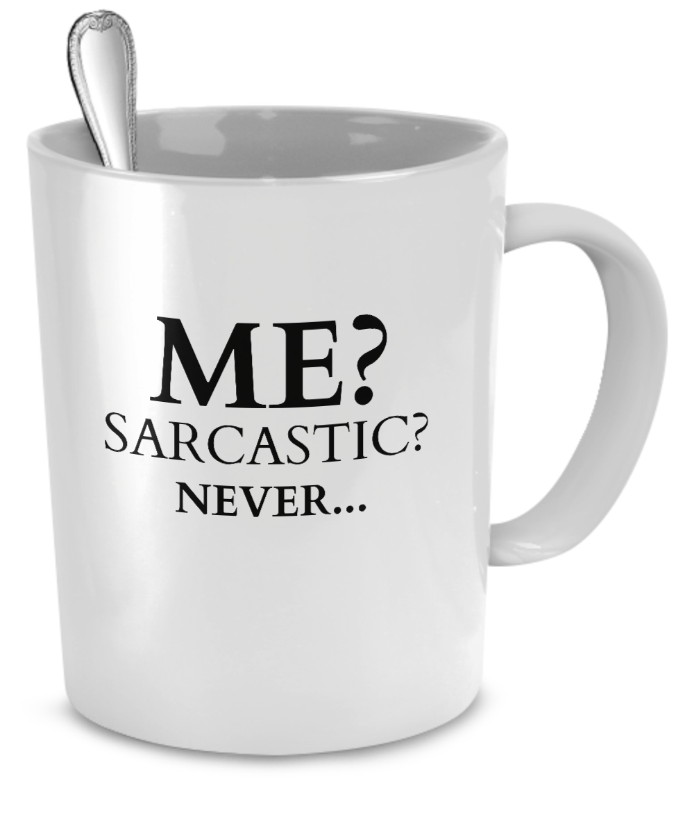 Limited Time Offer Get Free Shipping On This Funny Mug This 11 Or 15 Ounce White Mug Says It All Me Sarcastic Ne Mugs Funny Mugs Funny Coffee Mugs