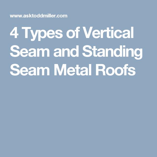 4 Types Of Vertical Seam And Standing Seam Metal Roofs Standing Seam Metal Roof Metal Roof Standing Seam