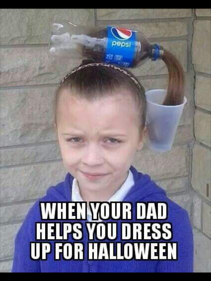 When Dad Dress Up You For Halloween Stupid Funny Memes Funny Relatable Memes Really Funny