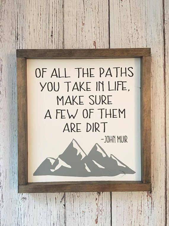 John Muir Quote On Wood Sign Framed Mountain Art Rustic Wood Sign Of All The Paths You Take Make Sure A Few Of Them Are Dirt John
