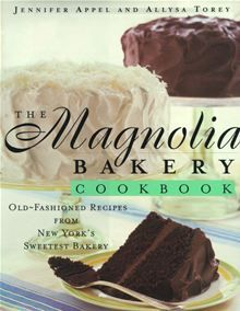 The Magnolia Bakery Cookbook - Old Fashioned Recipes From New Yorks Sweetest Bakery by Allysa Torey and Jennifer Appel. #Kobo #eBook