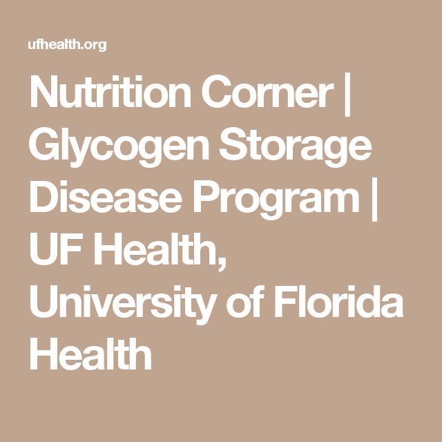 Nutrition Corner Glycogen Storage Disease Program Uf Health University Of Florida Health Nutrition Uf Health Health