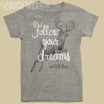 "HERCAMOSHOP - Buckwear ""Follow Your Dreams"" tee, $16.99 (http://www.hercamoshop.com/products/buckwear-follow-your-dreams-tee.html)"
