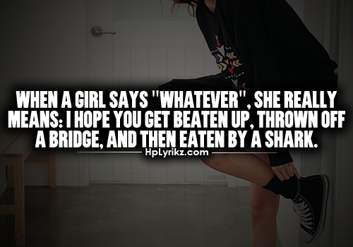"When A Girl Says ""whatever,"" She Really Means: I Hope You"