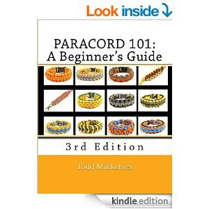 Amazon.com: Paracord 101: A Beginner's Guide, 3rd Edition eBook: Todd Mikkelsen, Lauren Mikkelsen: Kindle Store