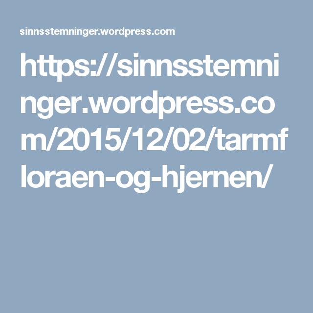 https://sinnsstemninger.wordpress.com/2015/12/02/tarmfloraen-og-hjernen/