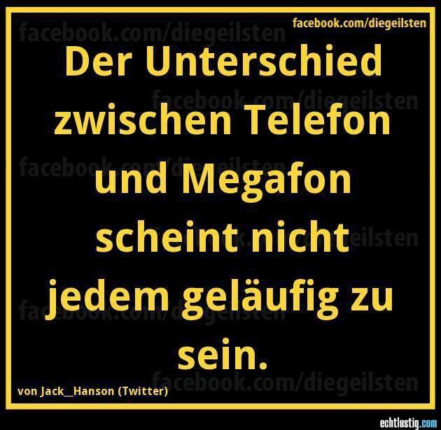 Unterschied Zwischen Telefon Und Megafon Lustige Spruche Witzige Spruche Coole Spruche