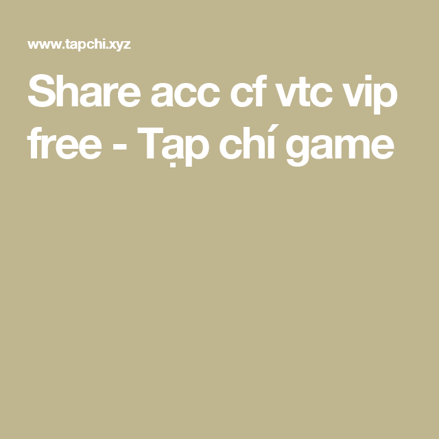Share acc cf vtc vip free - Tạp chí game | hack game | Gaming tips