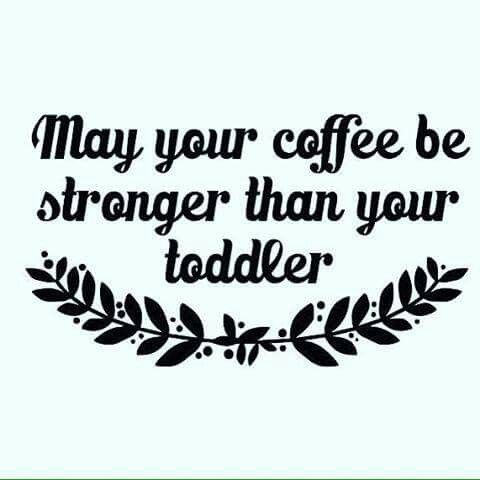May Your Coffee Be Stronger Than Your Toddler Mom Pinterest Stunning Toddler Quotes