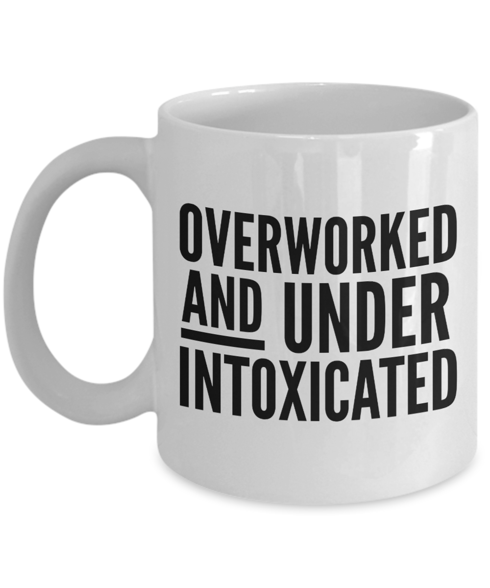 Funny Office Mug for Work Overworked and Under Intoxicated