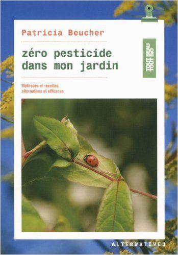 Amazon Fr Zero Pesticide Dans Mon Jardin Methodes Et Recettes Alternatives Et Pesticides Telechargement Jardins