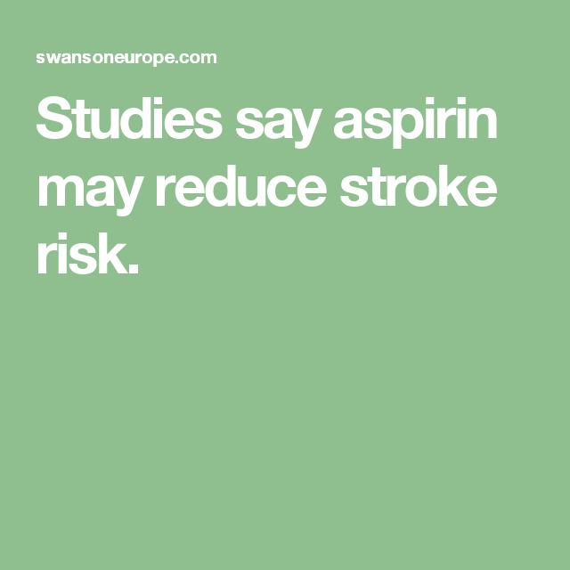 Studies say aspirin may reduce stroke risk.