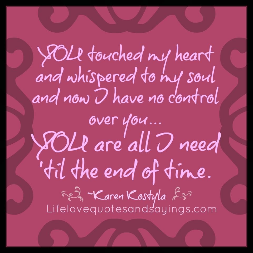 You Touched My Heart And Whispered To My Soul And Now I Have No