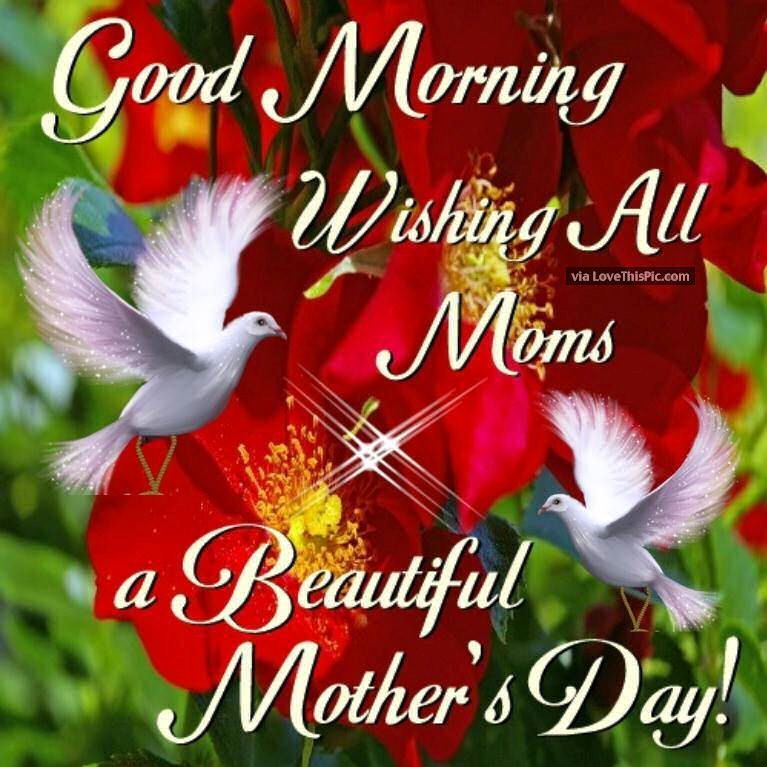 Good Morning Wishing All Moms A Beautiful Mothers Day Mothers Day Good Morning Happy Happy Mothers Day Images Happy Mother Day Quotes Happy Mothers Day Wishes